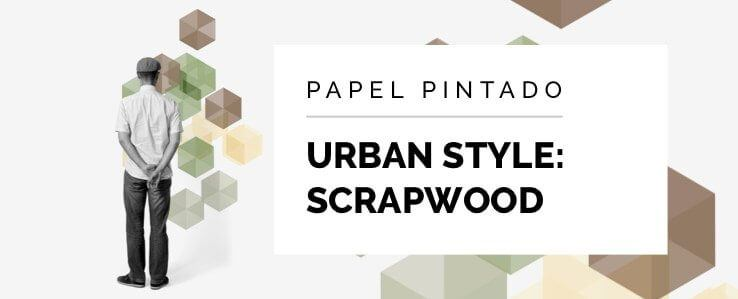 Urban Style: Scrapwood